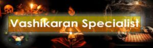 Best Vashikaran Specialist astrologer in Punjab