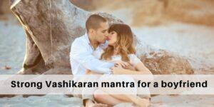 vashikaran mantra for boyfriend
