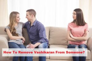 How to Remove Vashikaran From Someone